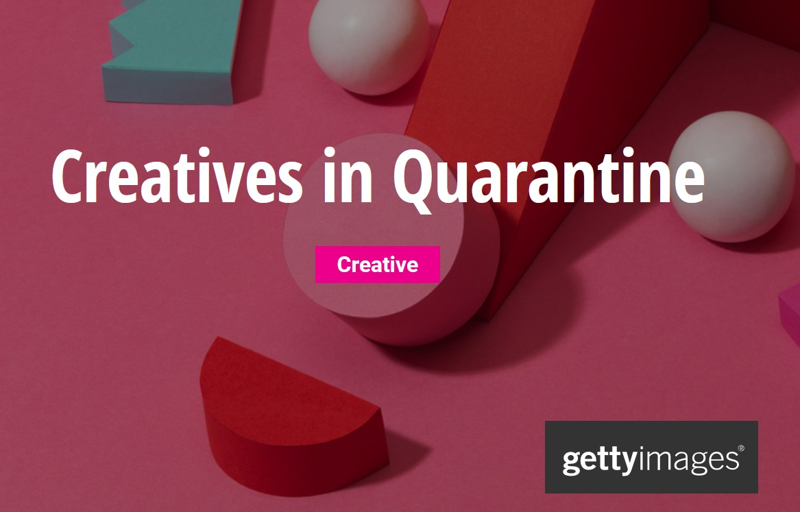 Getty Images: Creatives in Quarantine